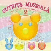 Cutiuta Muzicala - Cele mai frumoase cantecele 2 von Various Artists