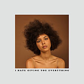 I Hate Giving You Everything von Arlissa