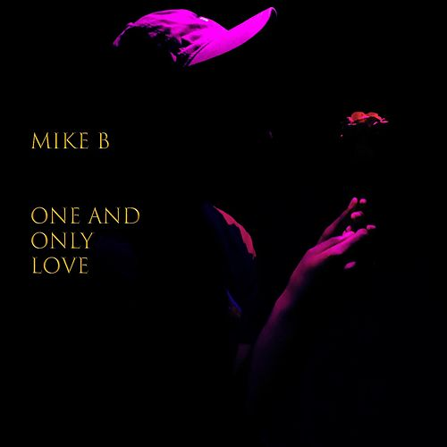 One and Only Love by Mike B./Mr. Stayready