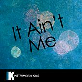 It Ain't Me (In the Style of Kygo & Selena Gomez) [Karaoke Version] by Instrumental King