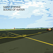 Sound of Water di Saint Etienne