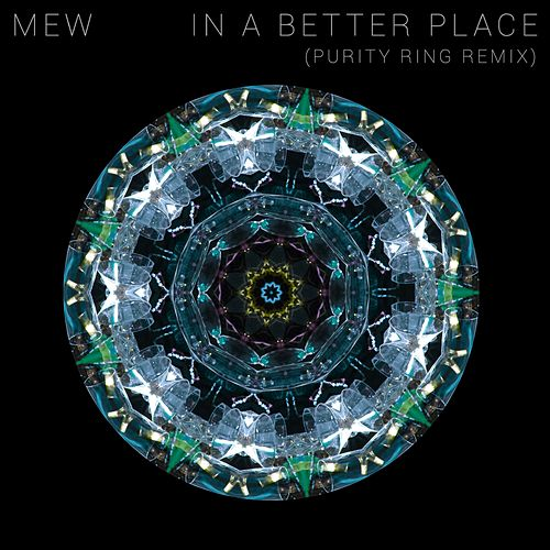 In a Better Place (Purity Ring Remix) by Mew
