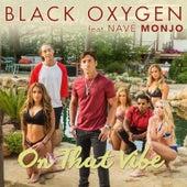 On That Vibe (feat. Navé Monjo) by Black Oxygen