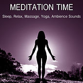 Meditation Time: Sleep, Relax, Massage, Yoga, Ambience Sounds von Henry Floyd Meditation Music Crew