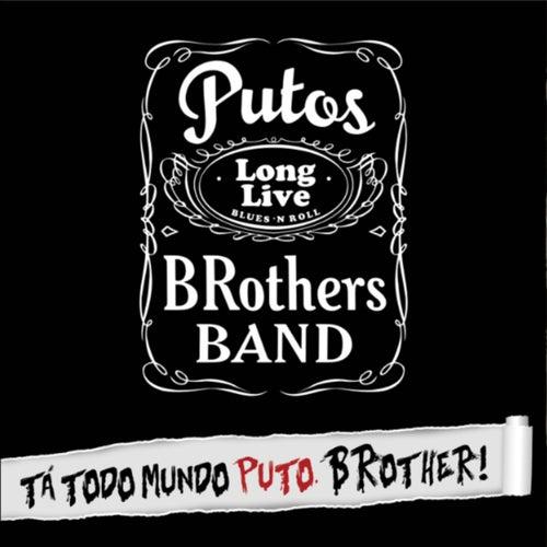 Tá Todo Mundo Puto, Brother! by Putos BRothers Band
