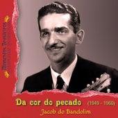 Da cor do pecado (1949 - 1960) by Jacob Do Bandolim