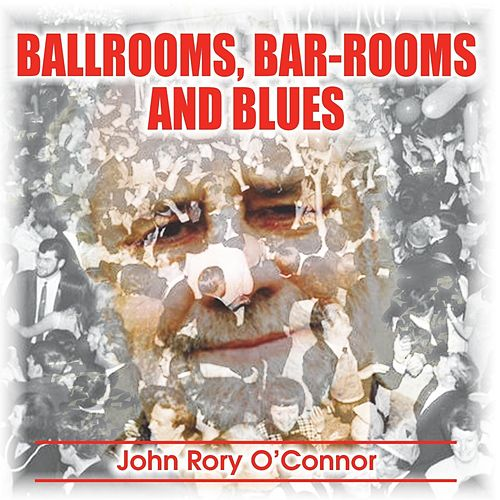 Ballrooms, Bar-Rooms and Blues by John Rory O'Connor