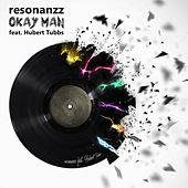 Okay Man Feat. Hubert Tubbs di Resonanzz