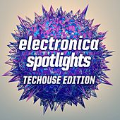 Electronica Spotlights TechHouse Edition by Various Artists