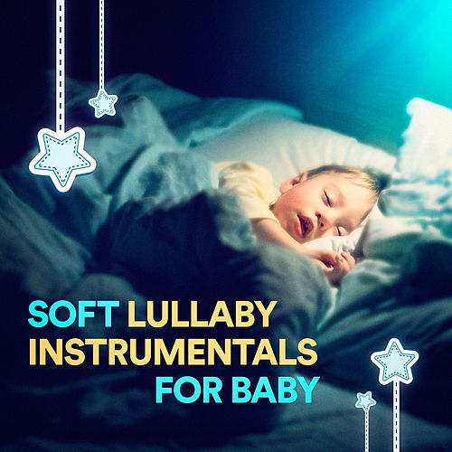 Soft Lullaby Instrumentals for Baby by Various Artists