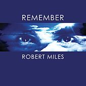 Remember Robert Miles von Robert Miles