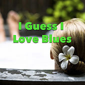I Guess I Love Blues von Various Artists