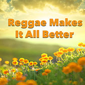 Reggae Makes It All Better by Various Artists
