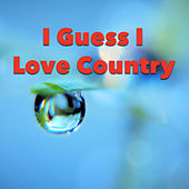 I Guess I Love Country by Various Artists