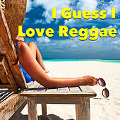 I Guess I Love Reggae by Various Artists