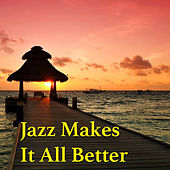 Jazz Makes It All Better by Various Artists