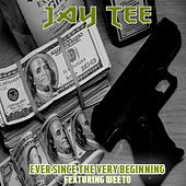 Ever Since the Very Beginning (feat. Weeto) by Jay Tee