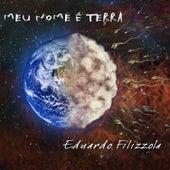 Meu Nome É Terra de Eduardo Filizzola