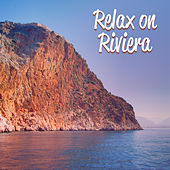 Relax on Riviera – Holiday Chill, Pure Relaxation, Sea, Sand, Singing Birds, Palms, Deep Sun, Drink Bar, Summer Chill von Ibiza Chill Out