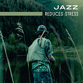 Jazz Reduces Stress – Instrumental Music for Relaxation, Chilled Jazz, Soothing Guitar, Piano Lounge, Pure Jazz, Rest, Anti Stress Sounds by The Jazz Instrumentals