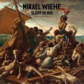 Släpp in mig fra Mikael Wiehe