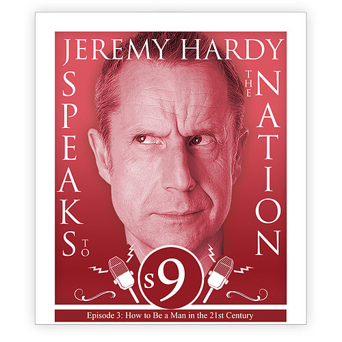 Series 9, Episode 3: How to Be a Man in the 21st Century (Live) von Jeremy Hardy Speaks to the Nation
