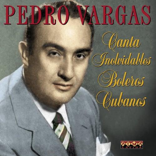 Canta Inolvidables Boleros Cubanos by Pedro Vargas
