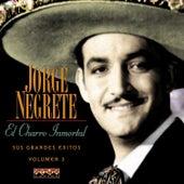 El Charro Inmortal - Sus Grandes Éxitos Vol.3 by Jorge Negrete