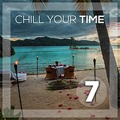 Chill Your Time 7 by Various Artists