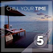 Chill Your Time 5 by Various Artists