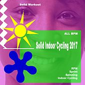 Solid Workout Presents Solid Indoor Cycling 2017 (Motivational Rpm, Sprint, Spinning & Indoor Cycling Workout Session) by Various Artists