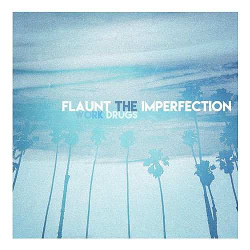 Flaunt the Imperfection by Work Drugs