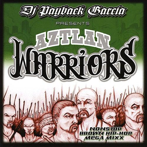 Aztlan Warriors by DJ Payback Garcia