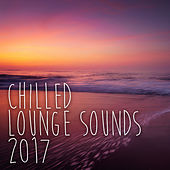 Chilled Lounge Sounds 2017 by Various Artists