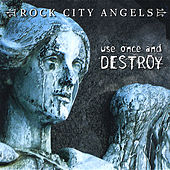 Use Once and Destroy by Rock City Angels