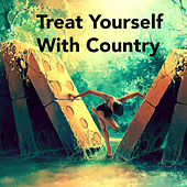 Treat Yourself With Country von Various Artists