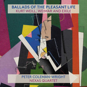 Ballads Of The Pleasant Life: Kurt Weill, Weimar And Exile by Various Artists