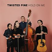 Hold On Me de Twisted Pine