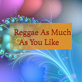 Reggae As Much As You Like by Various Artists