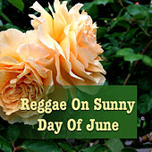 Reggae On Sunny Day Of June by Various Artists