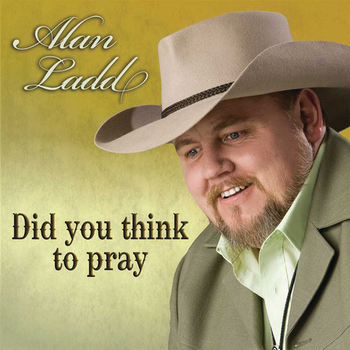 Did You Think To Pray by Alan Ladd