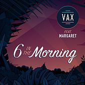 6 In the Morning de Vax