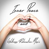 Inner Peace and Wellness Relaxation Music by Various Artists