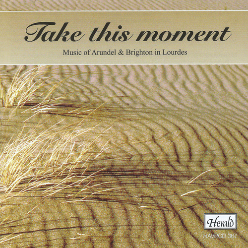 Take This Moment: Music of Arundel & Brighton Lourdes by Arundel