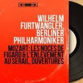 Mozart: Les noces de Figaro & L'enlèvement au Sérail, ouvertures (Mono Version) by Wilhelm Furtwängler