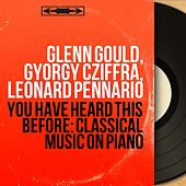 You Have Heard This Before: Classical Music on Piano by Various Artists