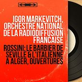 Rossini: Le barbier de Séville & L'Italienne à Alger, ouvertures (Mono Version) by Igor Markevitch