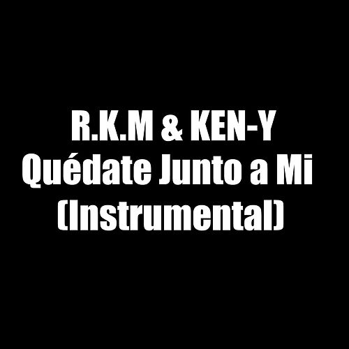 Quédate Junto a Mi (Instrumental) de RKM & Ken-Y
