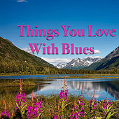 Things You Love With Blues by Various Artists