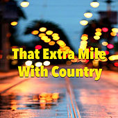 That Extra Mile With Country von Various Artists